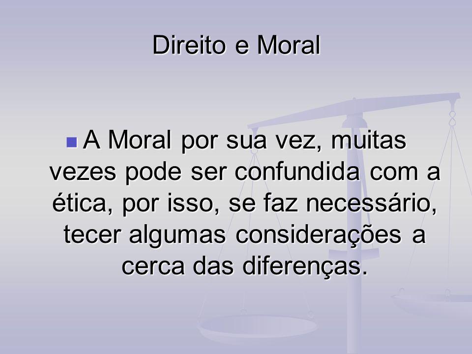 Direito e Moral A Moral por sua vez, muitas vezes pode ser confundida com a ética, por isso, se faz necessário, tecer algumas considerações a cerca da