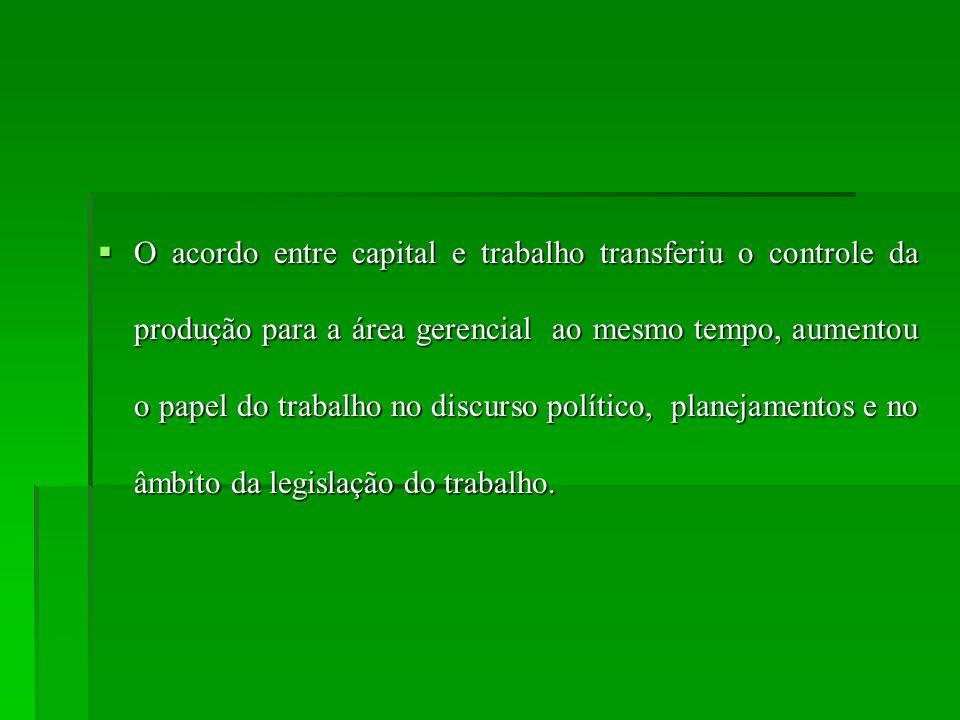 O acordo entre capital e trabalho transferiu o controle da produção para a área gerencial ao mesmo tempo, aumentou o papel do trabalho no discurso pol