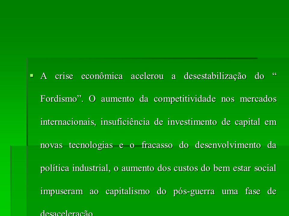 A crise econômica acelerou a desestabilização do Fordismo. O aumento da competitividade nos mercados internacionais, insuficiência de investimento de