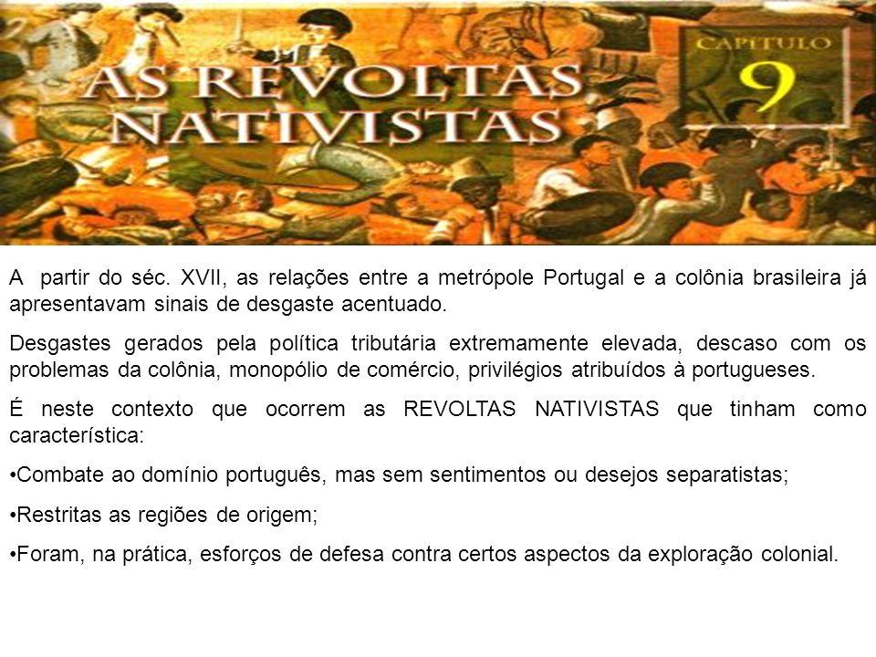 A partir do séc. XVII, as relações entre a metrópole Portugal e a colônia brasileira já apresentavam sinais de desgaste acentuado. Desgastes gerados p
