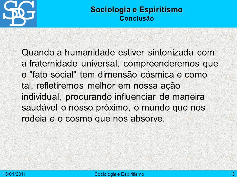15/01/2011Sociologia e Espiritismo13 Quando a humanidade estiver sintonizada com a fraternidade universal, compreenderemos que o
