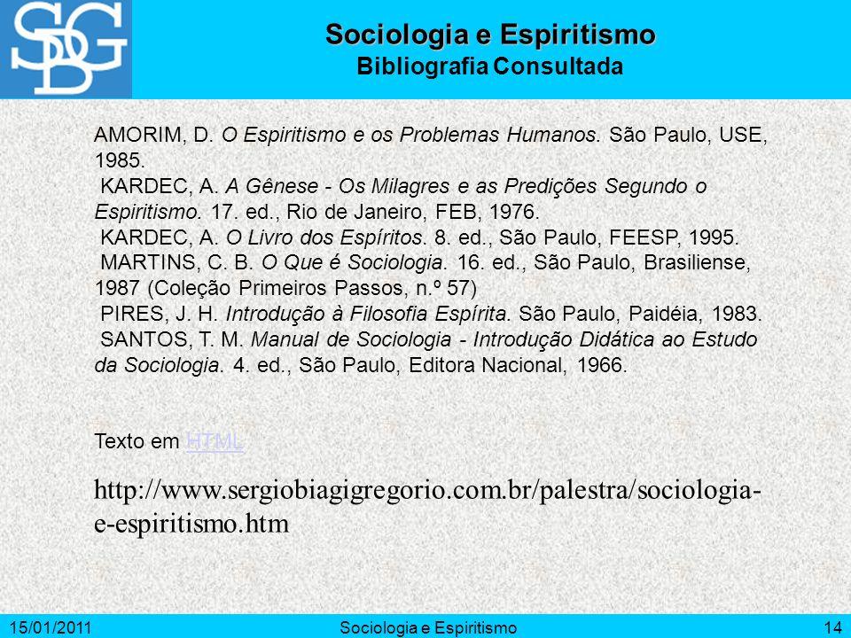 15/01/2011Sociologia e Espiritismo14 AMORIM, D. O Espiritismo e os Problemas Humanos. São Paulo, USE, 1985. KARDEC, A. A Gênese - Os Milagres e as Pre