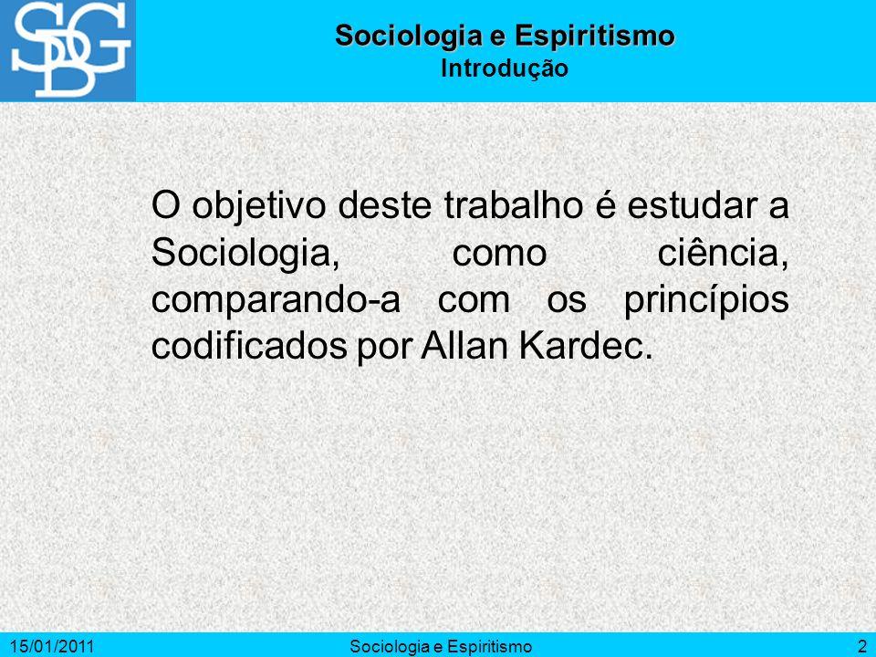 15/01/2011Sociologia e Espiritismo2 Introdução O objetivo deste trabalho é estudar a Sociologia, como ciência, comparando-a com os princípios codifica