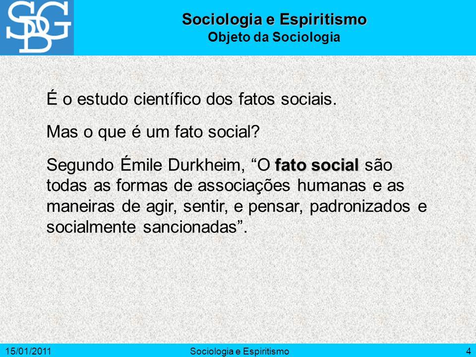 15/01/2011Sociologia e Espiritismo4 É o estudo científico dos fatos sociais. Mas o que é um fato social? fato social Segundo Émile Durkheim, O fato so