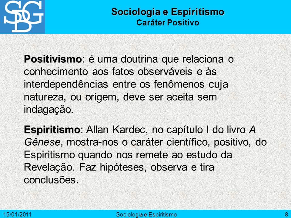 15/01/2011Sociologia e Espiritismo8 Positivismo Positivismo: é uma doutrina que relaciona o conhecimento aos fatos observáveis e às interdependências