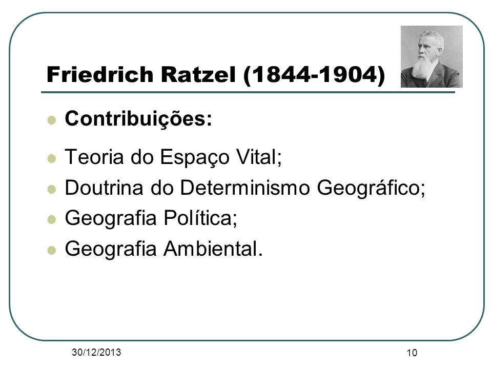 Friedrich Ratzel (1844-1904) Contribuições: Teoria do Espaço Vital; Doutrina do Determinismo Geográfico; Geografia Política; Geografia Ambiental. 30/1