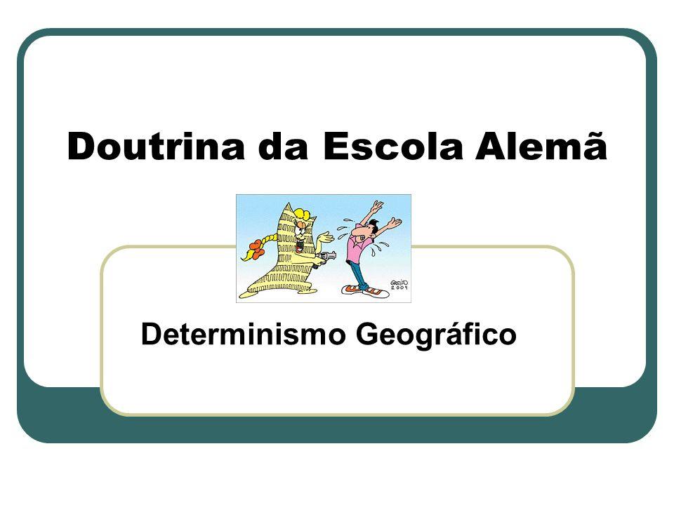 Doutrina da Escola Alemã Determinismo Geográfico