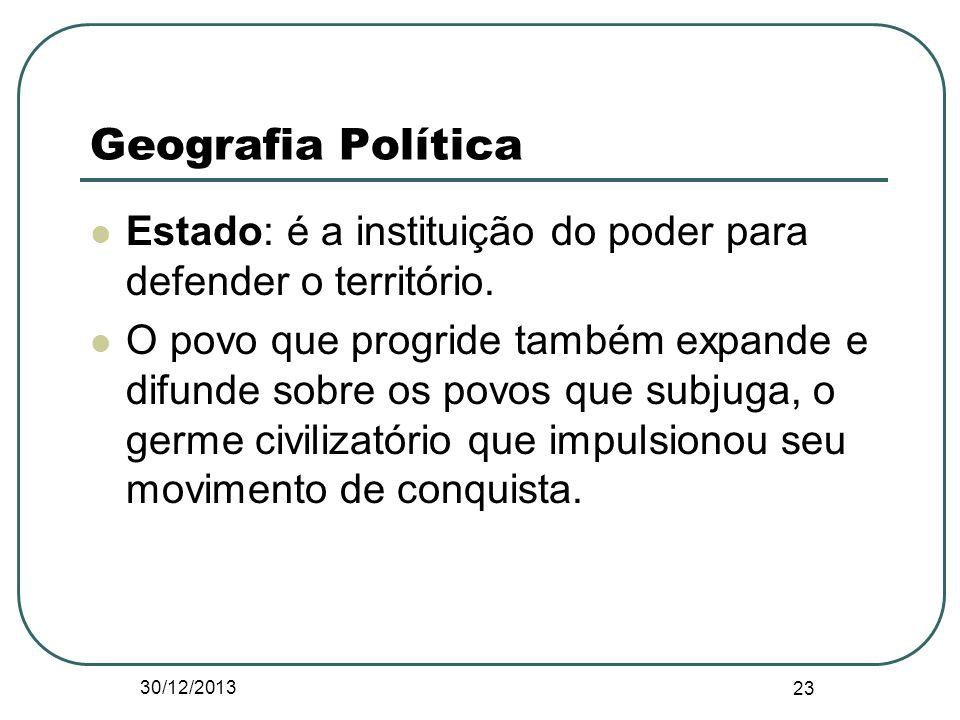 Geografia Política Estado: é a instituição do poder para defender o território. O povo que progride também expande e difunde sobre os povos que subjug