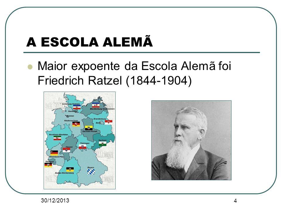 A ESCOLA ALEMÃ Maior expoente da Escola Alemã foi Friedrich Ratzel (1844-1904) 30/12/2013 4