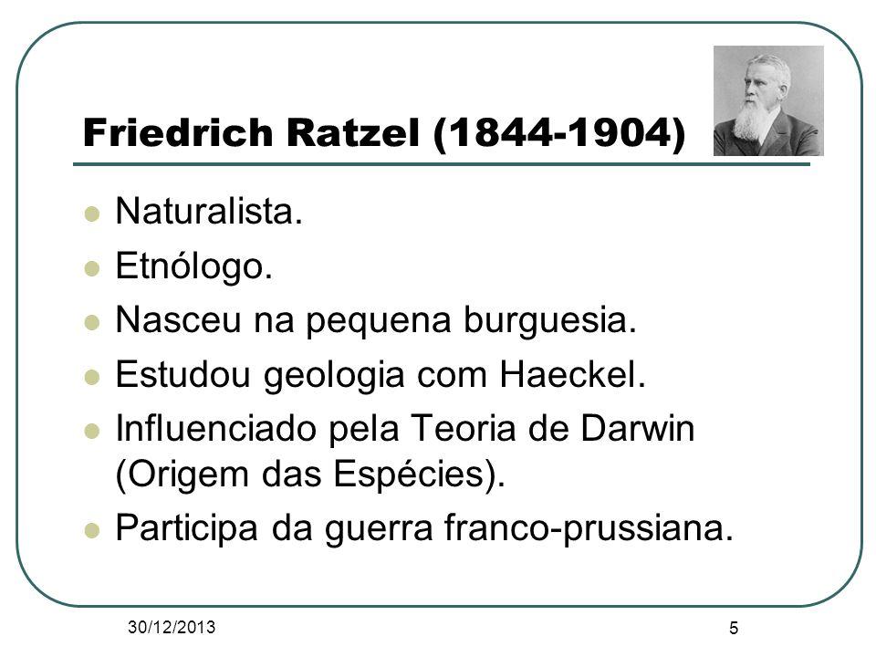 Friedrich Ratzel (1844-1904) Naturalista. Etnólogo. Nasceu na pequena burguesia. Estudou geologia com Haeckel. Influenciado pela Teoria de Darwin (Ori