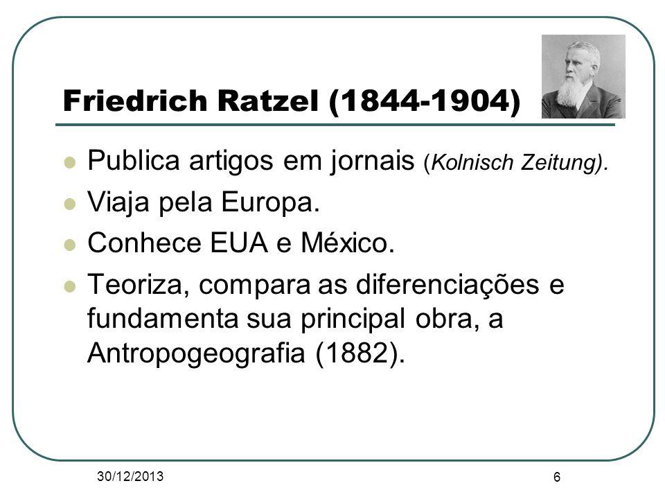 Friedrich Ratzel (1844-1904) Publica artigos em jornais (Kolnisch Zeitung). Viaja pela Europa. Conhece EUA e México. Teoriza, compara as diferenciaçõe