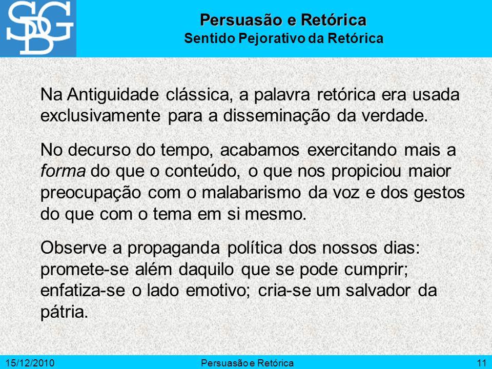 15/12/2010Persuasão e Retórica11 Na Antiguidade clássica, a palavra retórica era usada exclusivamente para a disseminação da verdade. No decurso do te