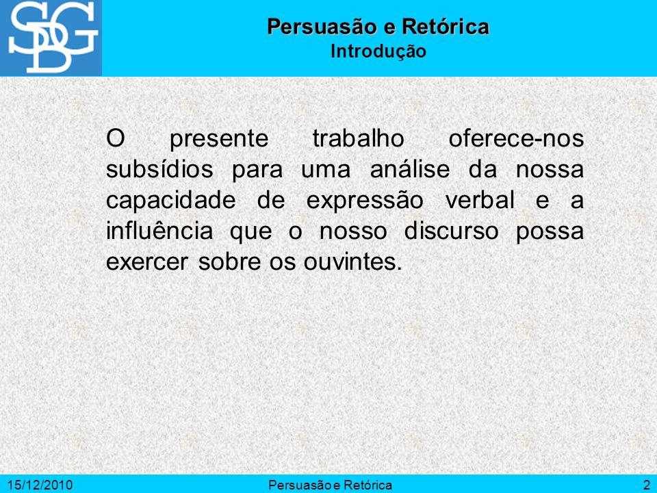 15/12/2010Persuasão e Retórica2 Introdução O presente trabalho oferece-nos subsídios para uma análise da nossa capacidade de expressão verbal e a infl