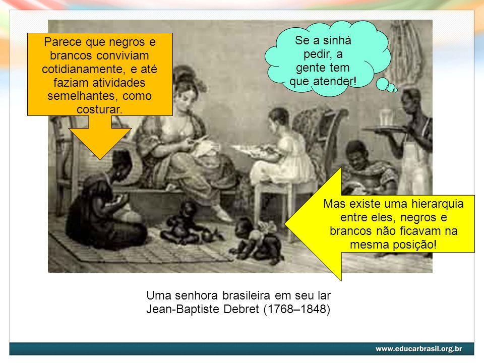 Escravas negras oriundas de diversas tribos africanas trazidas para o Brasil, 1835 Jean-Baptiste Debret (1768–1848) Nem todo negro é igual.