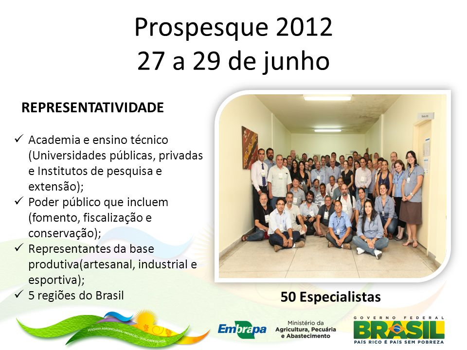 Prospesque 2012 27 a 29 de junho 50 Especialistas Academia e ensino técnico (Universidades públicas, privadas e Institutos de pesquisa e extensão); Po