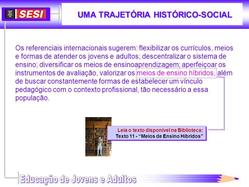 UMA TRAJETÓRIA HISTÓRICO-SOCIAL Leia o texto disponível na Biblioteca: Texto 11 - Meios de Ensino Hibridos Leia o texto disponível na Biblioteca: Text