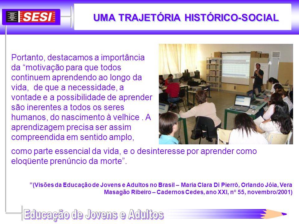 UMA TRAJETÓRIA HISTÓRICO-SOCIAL Portanto, destacamos a importância da motivação para que todos continuem aprendendo ao longo da vida, de que a necessi