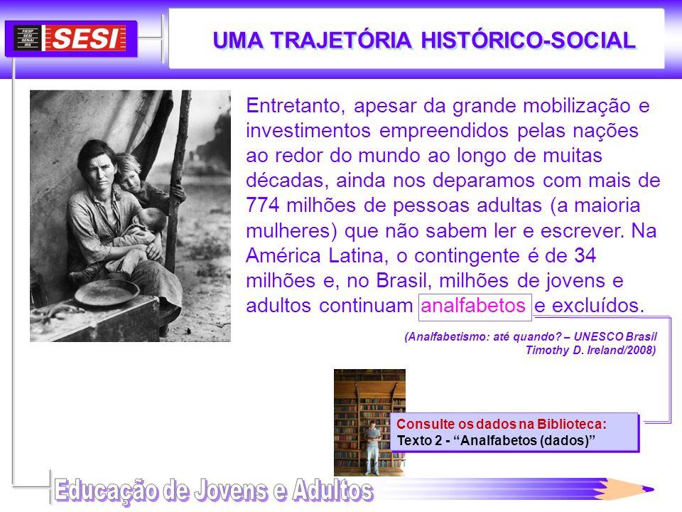 UMA TRAJETÓRIA HISTÓRICO-SOCIAL Entretanto, apesar da grande mobilização e investimentos empreendidos pelas nações ao redor do mundo ao longo de muita