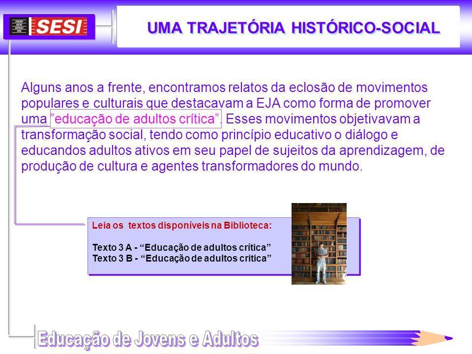 UMA TRAJETÓRIA HISTÓRICO-SOCIAL Alguns anos a frente, encontramos relatos da eclosão de movimentos populares e culturais que destacavam a EJA como for