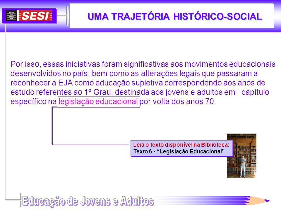UMA TRAJETÓRIA HISTÓRICO-SOCIAL Leia o texto disponível na Biblioteca: Texto 6 - Legislação Educacional Leia o texto disponível na Biblioteca: Texto 6