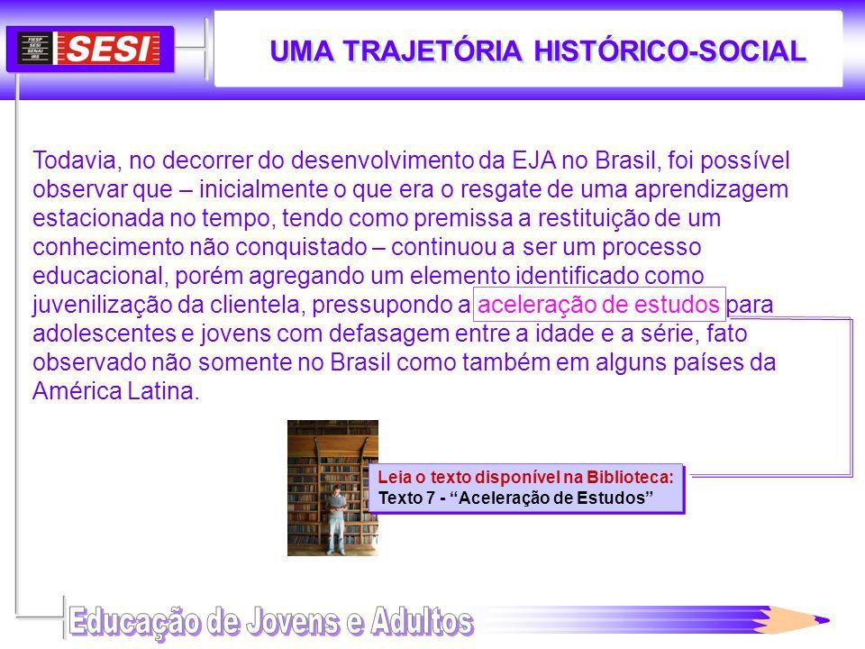 UMA TRAJETÓRIA HISTÓRICO-SOCIAL Leia o texto disponível na Biblioteca: Texto 7 - Aceleração de Estudos Leia o texto disponível na Biblioteca: Texto 7