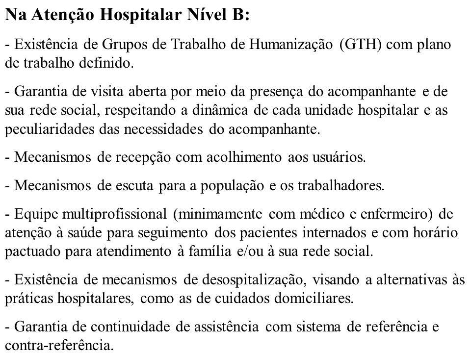 Na Atenção Hospitalar Nível B: - Existência de Grupos de Trabalho de Humanização (GTH) com plano de trabalho definido. - Garantia de visita aberta por