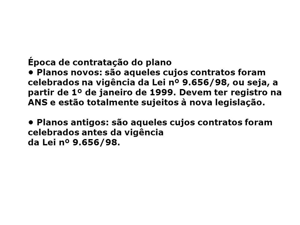 Época de contratação do plano Planos novos: são aqueles cujos contratos foram celebrados na vigência da Lei nº 9.656/98, ou seja, a partir de 1º de ja