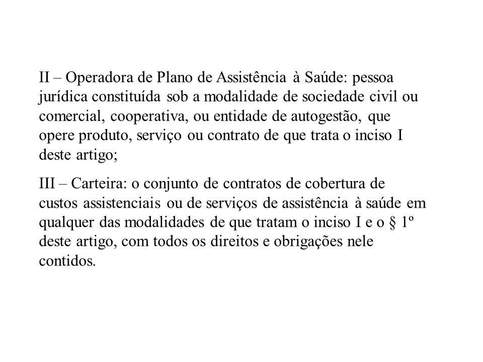 II – Operadora de Plano de Assistência à Saúde: pessoa jurídica constituída sob a modalidade de sociedade civil ou comercial, cooperativa, ou entidade