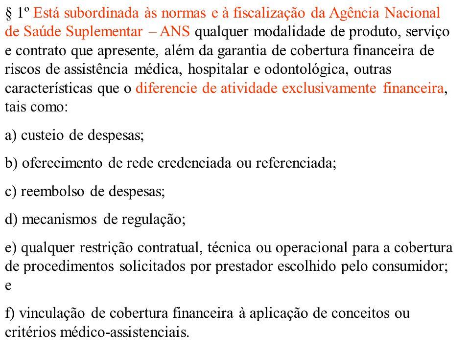 § 1º Está subordinada às normas e à fiscalização da Agência Nacional de Saúde Suplementar – ANS qualquer modalidade de produto, serviço e contrato que