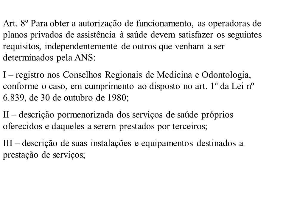 Art. 8º Para obter a autorização de funcionamento, as operadoras de planos privados de assistência à saúde devem satisfazer os seguintes requisitos, i