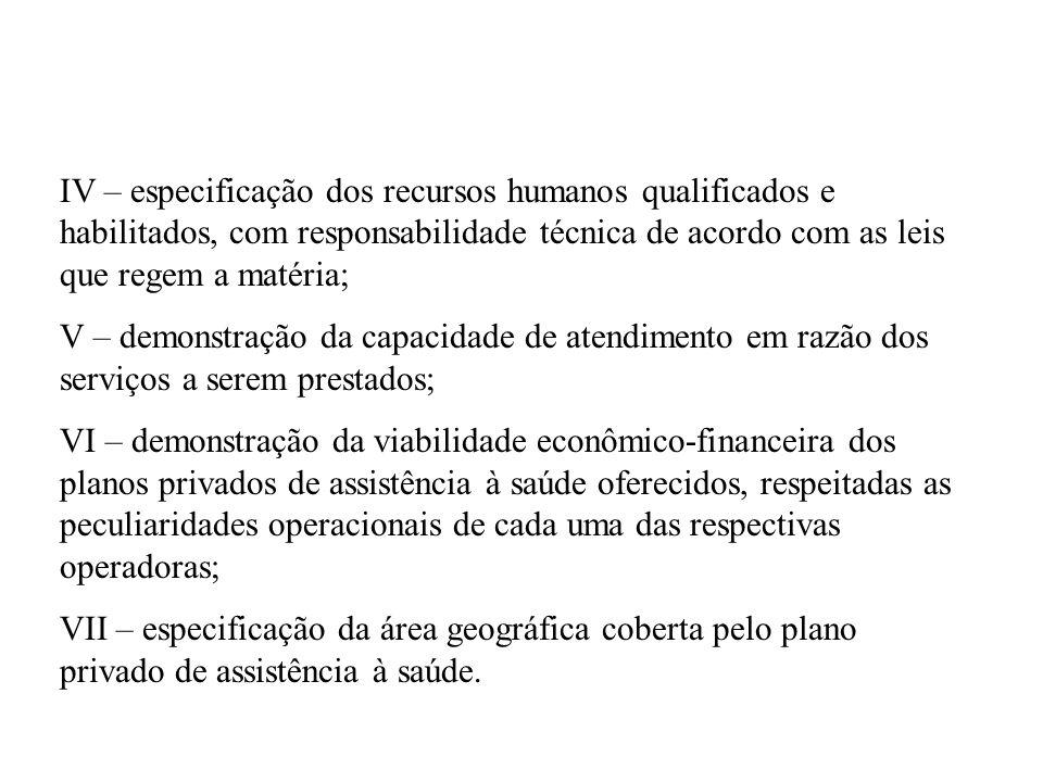 IV – especificação dos recursos humanos qualificados e habilitados, com responsabilidade técnica de acordo com as leis que regem a matéria; V – demons