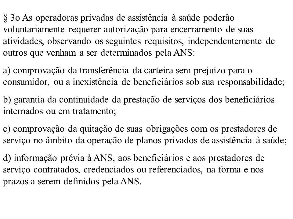 § 3o As operadoras privadas de assistência à saúde poderão voluntariamente requerer autorização para encerramento de suas atividades, observando os se