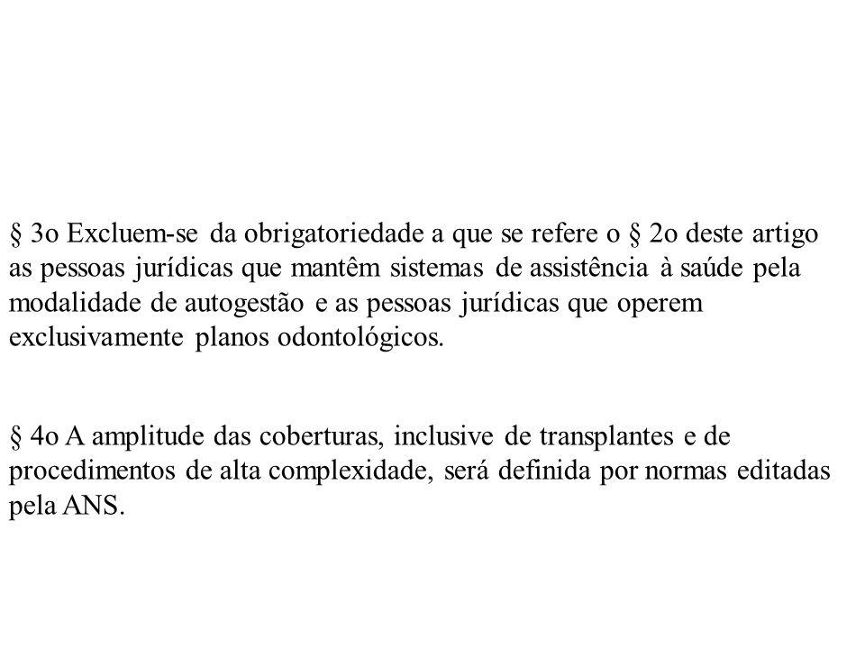 § 4o A amplitude das coberturas, inclusive de transplantes e de procedimentos de alta complexidade, será definida por normas editadas pela ANS. § 3o E