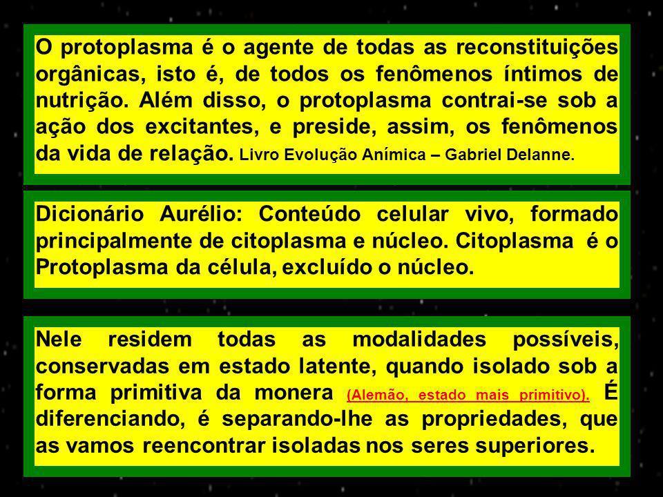 O protoplasma é o agente de todas as reconstituições orgânicas, isto é, de todos os fenômenos íntimos de nutrição.