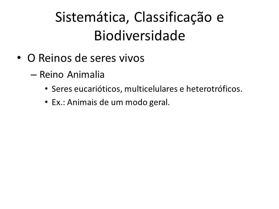 O Reinos de seres vivos – Reino Animalia Seres eucarióticos, multicelulares e heterotróficos. Ex.: Animais de um modo geral. Sistemática, Classificaçã