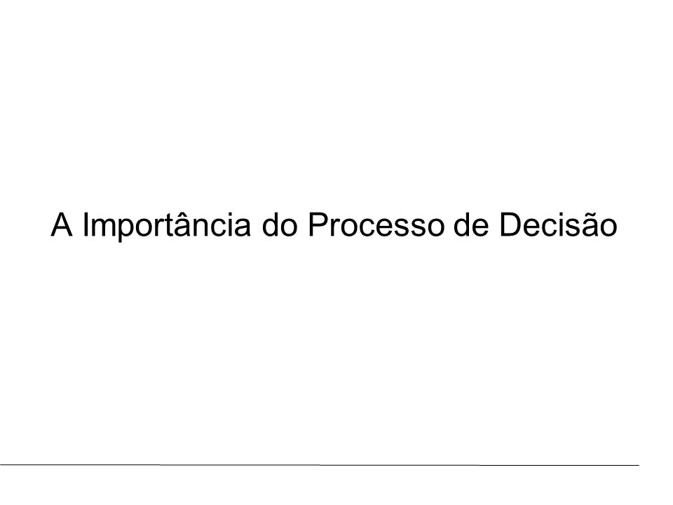 Prof.: Marcus ViníciusAULA : A Importância do Processo de Decisão