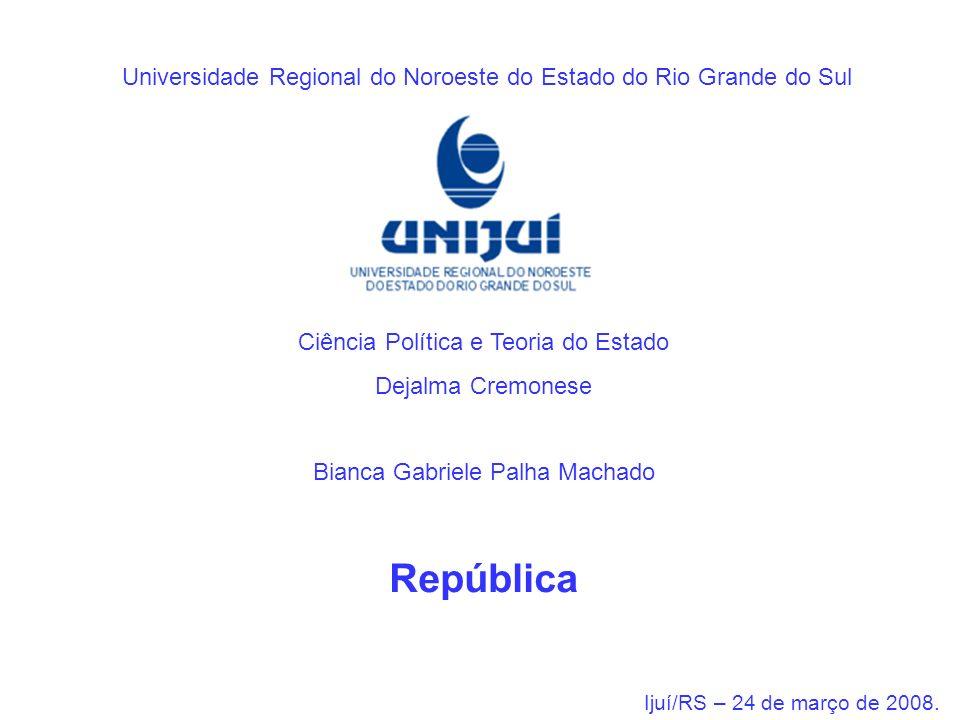 Universidade Regional do Noroeste do Estado do Rio Grande do Sul Ciência Política e Teoria do Estado Dejalma Cremonese Bianca Gabriele Palha Machado R