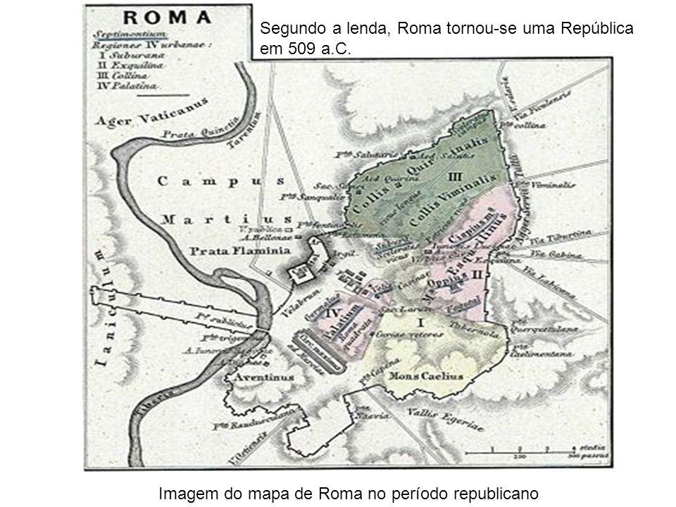 Imagem do mapa de Roma no período republicano Segundo a lenda, Roma tornou-se uma República em 509 a.C.
