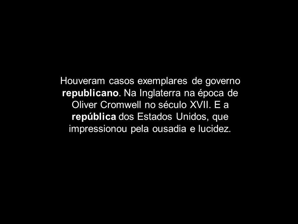 Houveram casos Houveram casos exemplares de governo republicano. Na Inglaterra na época de Oliver Cromwell no século XVII. E a república dos Estados U