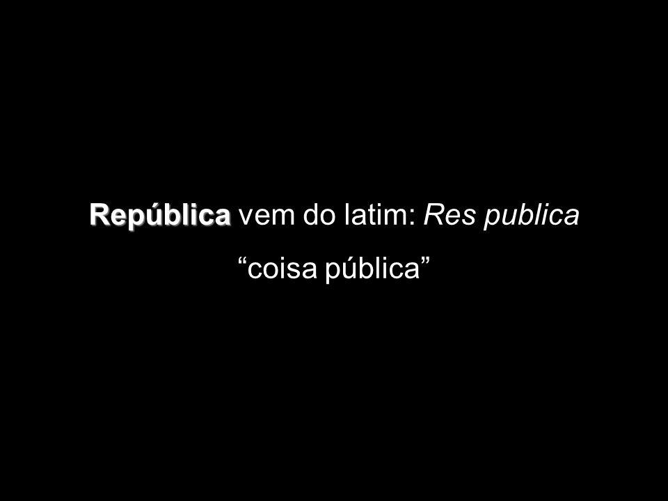 República República vem do latim: Res publica coisa pública