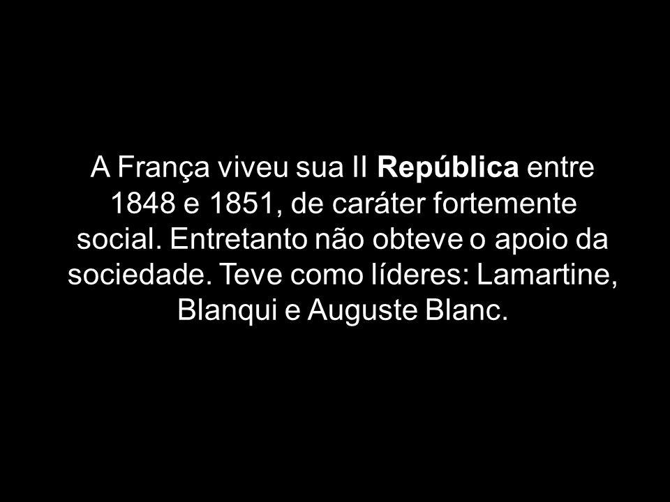 A França viveu sua II República entre 1848 e 1851, de caráter fortemente social. Entretanto não obteve o apoio da sociedade. Teve como líderes: Lamart