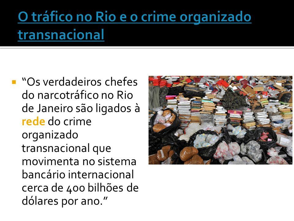 Os verdadeiros chefes do narcotráfico no Rio de Janeiro são ligados à rede do crime organizado transnacional que movimenta no sistema bancário interna