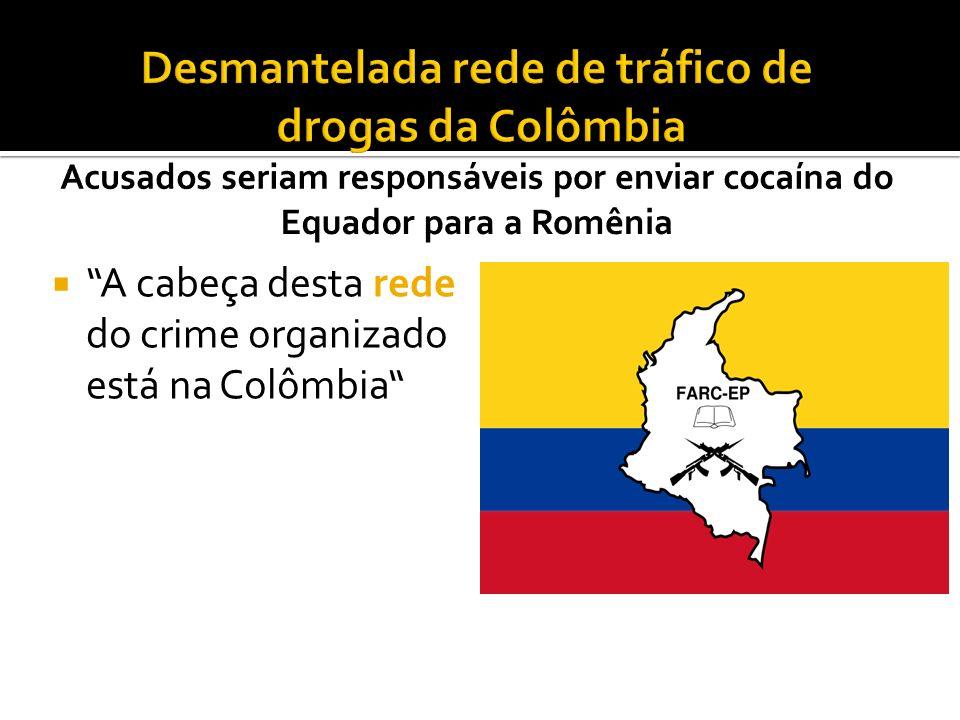 A cabeça desta rede do crime organizado está na Colômbia