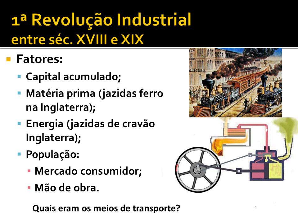 Fatores: Capital acumulado; Matéria prima (jazidas ferro na Inglaterra); Energia (jazidas de cravão na Inglaterra); População: Mercado consumidor; Mão