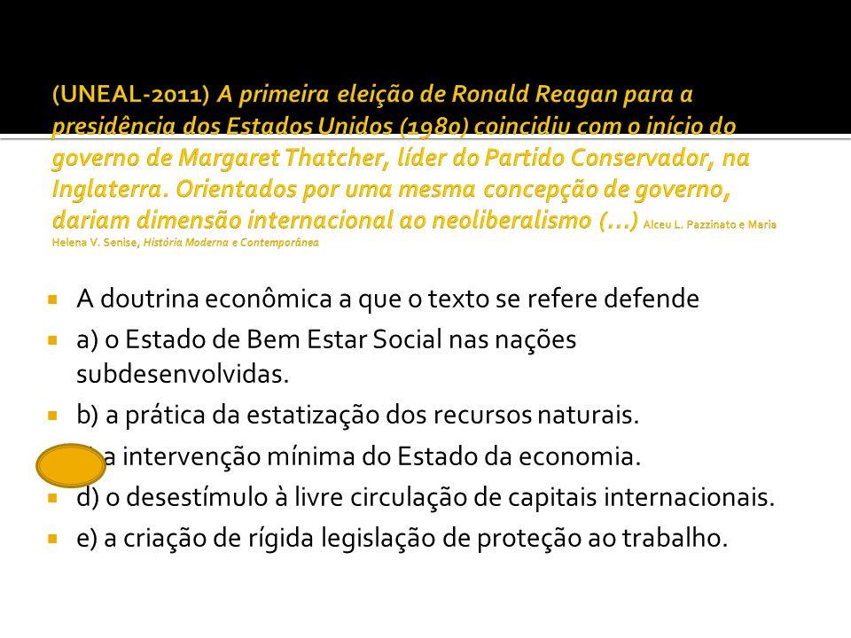 A doutrina econômica a que o texto se refere defende a) o Estado de Bem Estar Social nas nações subdesenvolvidas. b) a prática da estatização dos recu