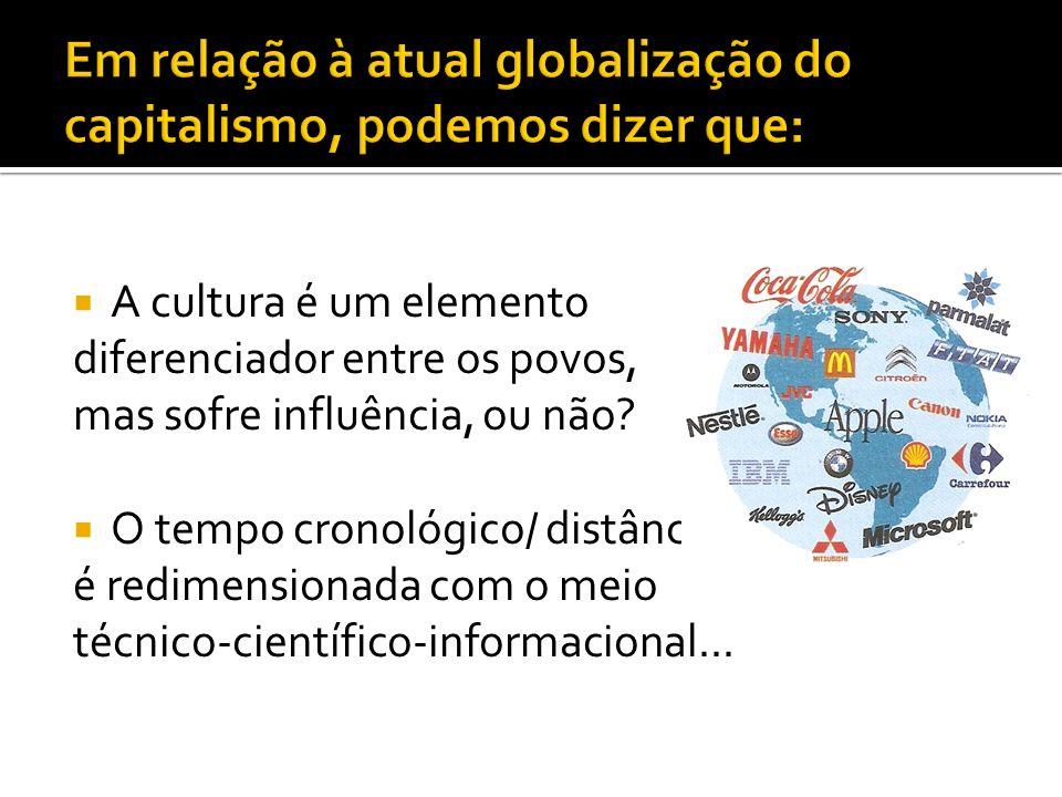 A cultura é um elemento diferenciador entre os povos, mas sofre influência, ou não? O tempo cronológico/ distância é redimensionada com o meio técnico