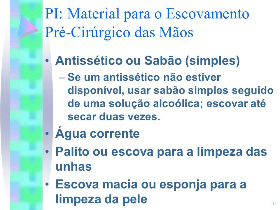 11 PI: Material para o Escovamento Pré-Cirúrgico das Mãos Antissético ou Sabão (simples) –Se um antissético não estiver disponível, usar sabão simples