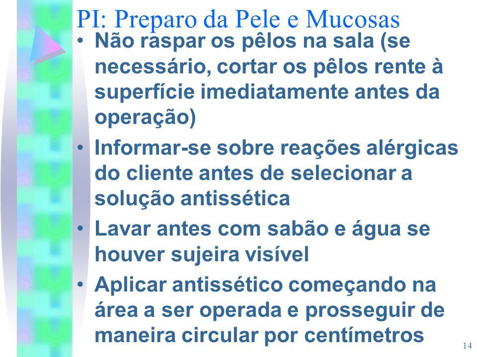 14 PI: Preparo da Pele e Mucosas Não raspar os pêlos na sala (se necessário, cortar os pêlos rente à superfície imediatamente antes da operação) Infor