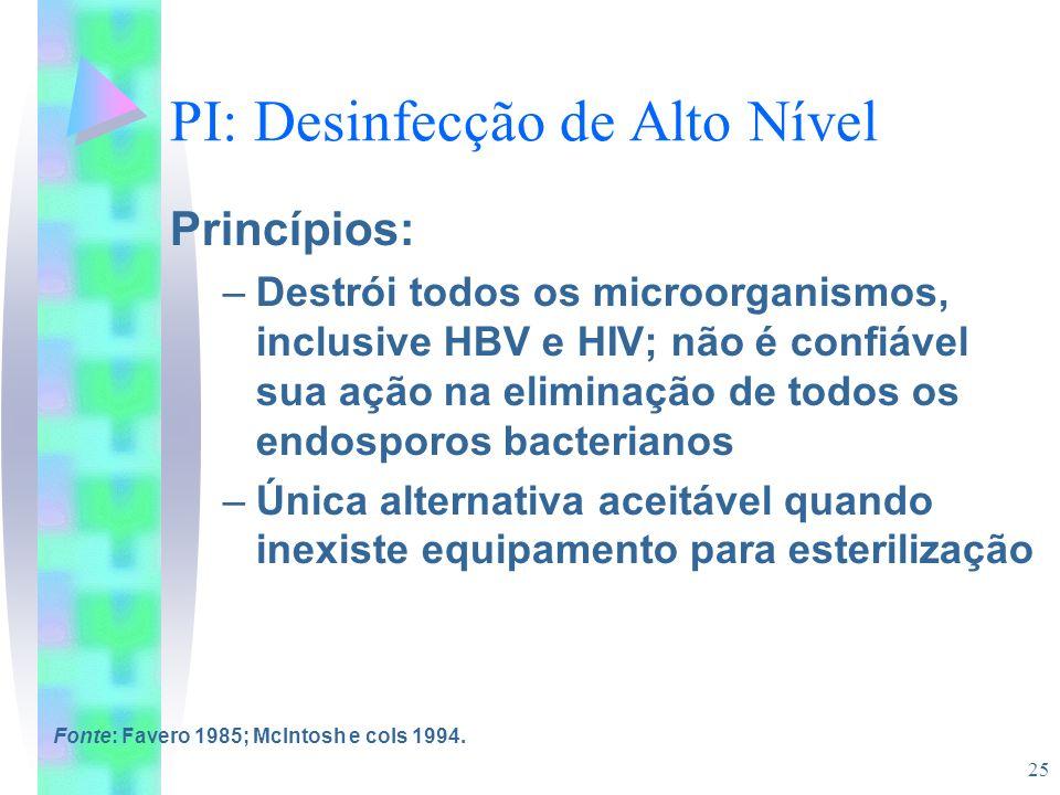 25 PI: Desinfecção de Alto Nível Princípios: –Destrói todos os microorganismos, inclusive HBV e HIV; não é confiável sua ação na eliminação de todos o