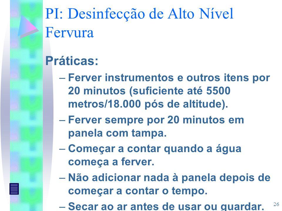 26 PI: Desinfecção de Alto Nível Fervura Práticas: –Ferver instrumentos e outros itens por 20 minutos (suficiente até 5500 metros/18.000 pós de altitu